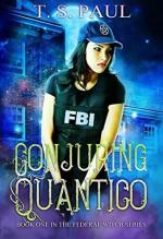 Conjuring Quantico - T.S. Paul
