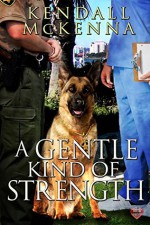 A Gentle Kind of Strength - Kendall McKenna