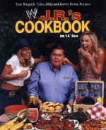 J. R.'s Cookbook: True Ringside Tales, BBQ, and Down-Home Recipes - Jim Ross, Dennis Brent