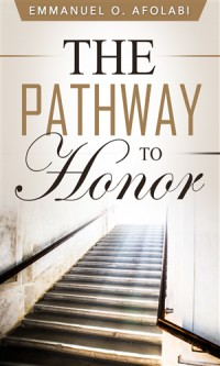 The Pathway to Honor - Emmanuel O. Afolabi