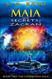 Maia and the Secrets of Zagran (The Lightbound Saga Book 2) - S. G. Basu