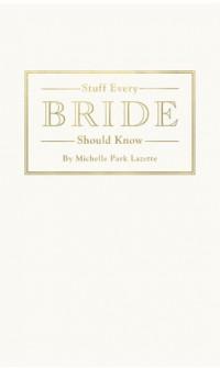 Stuff Every Bride Should Know - Michelle Park Lazette