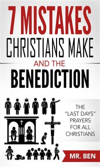 """7 Mistakes Christians Make And The Benediction: The """"last Days"""" Prayers for All Christians - Mr. Ben"""