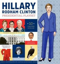 Hillary Rodham Clinton Presidential Playset: Includes Ten Paper Dolls, Three Rooms of Fun, Fashion Accessories, and More! - Caitlin Kuhwald