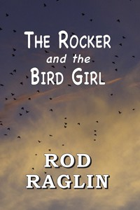 The Rocker and the Bird Girl - Rod Raglin