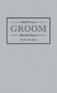 Stuff Every Groom Should Know - Eric San Juan