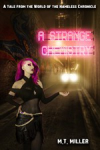 A Strange Chemistry: A Tale from the World of the Nameless Chronicle - M. T. Miller