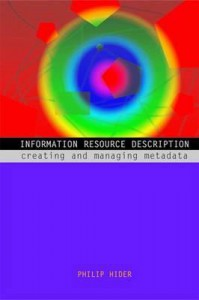 Information Resource Description: Creating and Managing Metadata - Philip Hider