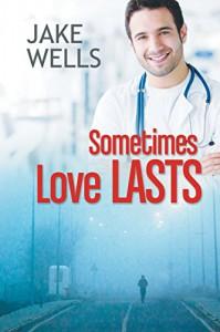 Sometimes Love Lasts - Jake Wells
