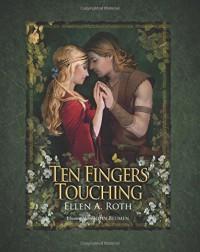 Ten Fingers Touching - Ellen A. Roth