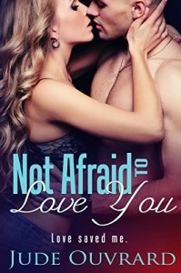 Not Afraid to Love You (Ink Series - Spin Off Book 1) - Jude Ouvrard