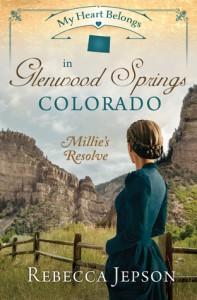 My Heart Belongs in Glenwood Springs, Colorado: Millie's Resolve - Rebecca Jepson