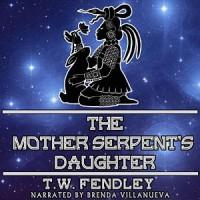 The Mother Serpent's Daughter (Zero Time Chronicles Book 3) - T.W. Fendley, Brenda Villanueva