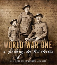 World War One: A History in 100 Stories - Bruce Scates