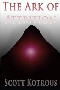 The Ark of Attrition - Scott Kotrous