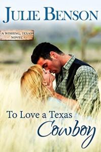 To Love a Texas Cowboy (Wishing, Texas Book 1) - Julie Benson