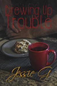 Brewing Up Trouble - Jessie G.