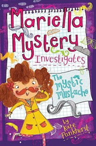Mariella Mystery Investigates The Mystic Mustache (Mariella Mysteries) - Kate Pankhurst