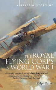 A Brief History Of The Royal Flying Corps In World War One (Brief Histories Series) - Ralph Barker