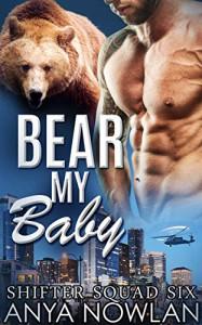 Bear My Baby: BBW Werebear Navy SEAL Forbidden Pregnancy Romance (Shifter Squad Six Book 1) - Anya Nowlan