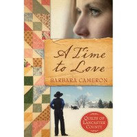A Time to Love (Quilts of Lancaster County #1) - Barbara  Cameron