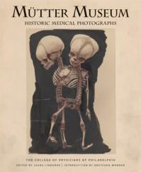 Mütter Museum: Historic Medical Photographs - College of Physicians of Philadelphia, Gretchen Worden, Laura Lindgren