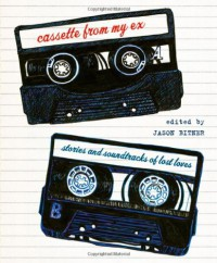 Cassette From My Ex: Stories and Soundtracks of Lost Loves -