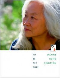 To Be the Poet (William E. Massey Sr. Lectures in the History of American Civilization) - Maxine Hong Kingston