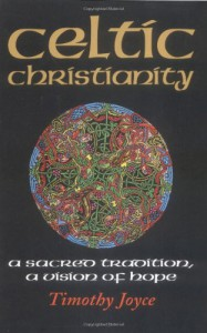 Celtic Christianity: A Sacred Tradition, a Vision of Hope - Timothy J. Joyce