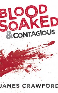 Blood Soaked and Contagious - James  Crawford
