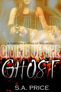 Giving Up the Ghost (A 13 Shades of Red Novel) - S.A. Price,  Stella Price