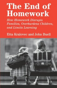 The End of Homework: How Homework Disrupts Families, Overburdens Children, and Limits Learning - Etta Kralovec, John Buell