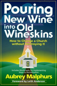 Pouring New Wine Into Old Wineskins: How to Change a Church Without Destroying It - Aubrey Malphurs, Leith Anderson