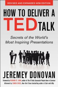 How to Deliver a TED Talk: Secrets of the World's Most Inspiring Presentations, revised and expanded new edition, with a foreword by Richard St. John and an afterword by Simon Sinek - Jeremey Donovan