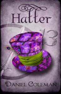 Hatter: A Legends of Wonderland Novel - Daniel  Coleman