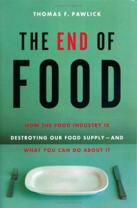The End of Food: How the Food Industry is Destroying Our Food Supply--And What We Can Do About It - Thomas F. Pawlick