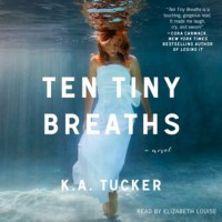Ten Tiny Breaths  - K.A. Tucker, Elizabeth Louise