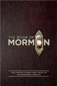The Book of Mormon Script Book: The Complete Book and Lyrics of the Broadway Musical - Trey Parker, Robert Lopez, Mark Harris, Matt  Stone