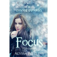 Focus (The Crescent Chronicles, #2) - Alyssa Rose Ivy