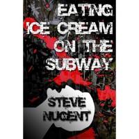 Eating Ice Cream on the Subway - Steve Nugent