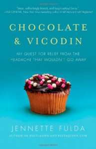 Chocolate & Vicodin: My Quest for Relief from the Headache that Wouldn't Go Away - Jennette Fulda