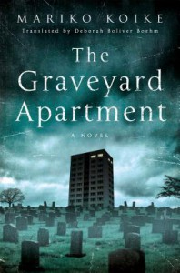 The Graveyard Apartment: A Novel - Mariko Koike, Deborah Boliver Boehm