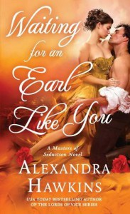 Waiting For an Earl Like You: A Masters of Seduction Novel - Alexandra Hawkins