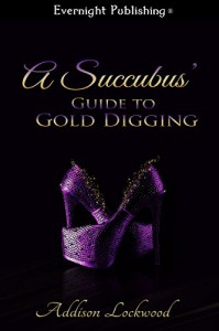 A Succubus' Guide to Gold Digging - Addison Lockwood