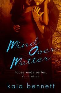 Mind Over Matter (Loose Ends Book 3) - Kaia Bennett