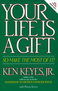 Your Life Is a Gift -- So Make the Most of It - Ken Keyes Jr., Penny Keyes