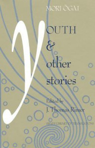Ogai: Youth and Other Stories - J. Thomas Rimer, Ōgai Mori