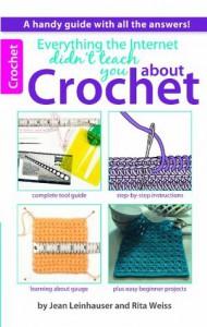 Everything the Internet Didn't Teach You about Crochet - Rita Weiss
