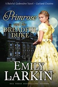 Primrose and the Dreadful Duke: A Baleful Godmother Novel (Garland Cousins Book 1) - Emily Larkin