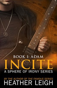 Incite: Adam (Sphere of Irony Book 1) - Heather Leigh